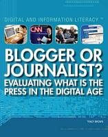Blogger or Journalist  Evaluating What Is the Press in the Digital Age PDF