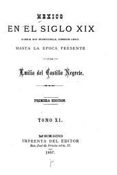 Mexico en el siglo XIX, o sea su historia desde 1800 hasta la epoca presente: Volumen 11