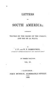 Letters on South America: Comprising Travels on the Banks of the Paraná and Rio de la Plata, Volume 3