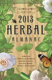 Llewellyn's 2013 Herbal Almanac: Herbs for Growing and Gathering, Cooking and Crafts, Health and Beauty, History, Myth and Lore