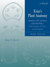 Esau's Plant Anatomy: Meristems, Cells, and Tissues of the Plant Body: Their Structure, Function, and Development, Edition 3