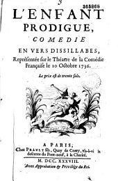 L' Enfant prodigue : comédie en vers dissilabes [sic], représentée sur le théâtre de la Comédie française, le 10 octobre 1736 [par Voltaire] ...