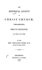 An Historical Account of Christ Church, Philadelphia, from Its Foundation, A.D. 1695 to A.D. 1841