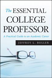 The Essential College Professor: A Practical Guide to an Academic Career