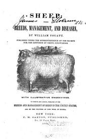 Sheep: Their Breeds, Management, and Diseases ; to which is Added, Remarks on the Breeds and Management of Sheep in the United States, and on the Culture of Fine Wool in Silesia