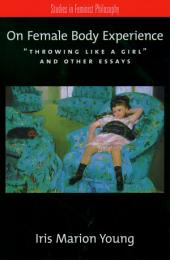 """On Female Body Experience: """"Throwing Like a Girl"""" and Other Essays"""