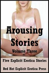 Arousing Stories Volume Three: Five Explicit Stories