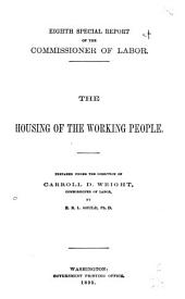 The Housing of the Working People: Prepared Under the Direction of Carroll D. Wright, Commissioner of Labor