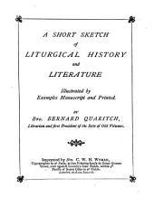 A Short Sketch of Liturgical History and Literature: Illustrated by Examples Manuscript and Printed
