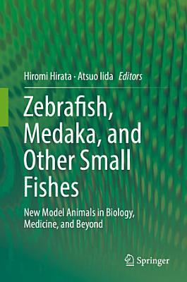 Zebrafish, Medaka, and Other Small Fishes