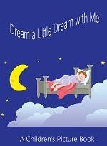Dream a Little Dream with Me. A Children's Picture Book