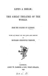 Life's a dream: The great theatre of the world, from the Span., with an essay on the life of the author, by R.C. Trench
