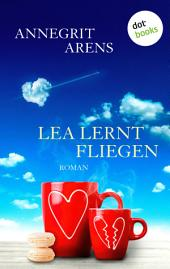 Lea lernt fliegen: Roman
