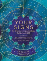 Your Signs: An Empowering Astrology Guide for 2020