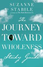 The Journey Toward Wholeness Study Guide