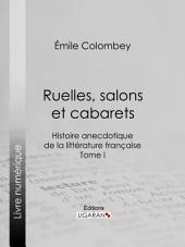 Ruelles, salons et cabarets: Histoire anecdotique de la littérature française -, Volume1