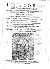I discorsi di M. Pietro Andrea Matthioli sanese, medico cesareo; ... nei sei libri di Pedacio Dioscoride Anazarbeo della materia medicinale. Dal suo istesso auttore innanzi la sua morte ricorretti, & in più di mille luoghi aumentati. ... Con due tauole copiosissime: ... Al M. ill.re ... monsig. Toldo Costantini, ..