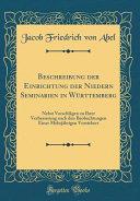 Beschreibung Der Einrichtung Der Niedern Seminarien in Württemberg: Nebst Vorschlägen Zu Ihrer Verbesserung Nach Den Beobachtungen Einer Mehrjährigen
