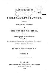 Illustrations of Biblical literature exhibiting the history and fate of the sacred writings ...: including biographical notices of translators and other ... Biblical scholars, Volume 1