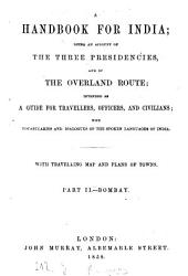 A handbook for India; being an account of the three presidencies and of the Overland route, intended as a guide for travellers, officers and civilians, with vocabularies and dialogues of the spoken languages of India: With travelling map and plans of towns. II