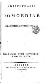 Aristophanous kōmōidiai: Comoediae in Latinum sermonem conversae [by R.F.P. Brunck]. Praemissa sunt Mitchelli prolegomena. 1826