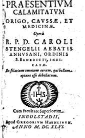Praesentivm Calamitatvm Origo, Cavssae, Et Medicinae: In solatium omnium eorum, qui bellum optant esse debellatum