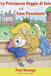 La Principessa Raggio di Sole e il Cane Puzzolente (Libro Illustrato per Bambini)