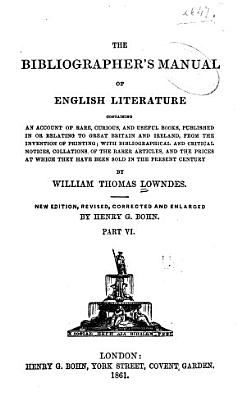 The Bibliographer s Manual of English Literature Containing an Account of Rare  Curious  and Useful Books  Published in Or Relating to Great Britain and Ireland  from the Invention of Printing PDF