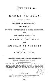 Letters, &c., of early Friends: illustrative of the history of the society from nearly its origin to about the period of George Fox's decease, with documents respecting its early discipline, also epistles of counsel and exhortation, &c, Volume 7