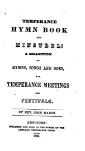 Temperance Hymn Book and Minstrel: A Collection of Hymns, Songs and Odes, for Temperance Meetings and Festivals