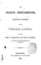 El Nuevo Testamento, traducido al español, de la vulgata latina, por el rmo. p. Phelipe Scio de S. Miguel, de las escuelas pias, obispo electo de Segovia