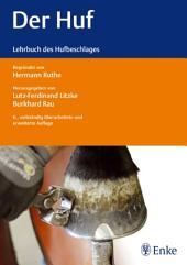 Der Huf: Lehrbuch des Hufbeschlages begründet von Hermann Ruthe, Ausgabe 6