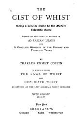 The Gist of Whist: Being a Concise Guide to the Modern Scientific Game