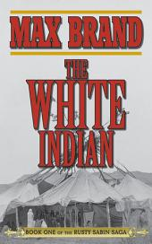 The White Indian: Book One of the Rusty Sabin Saga