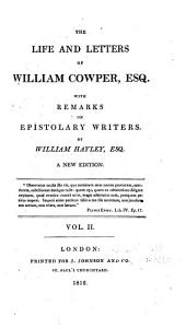 The Life and Letters of William Cowper, Esq: With Remarks on Epistolary Writers, Volume 2