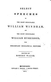 Select Speeches of the Righ Honorable William Windham & the Right Honourable William Huskisson