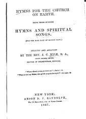 Hymns for the Church on Earth: Being Three Hundred Hymns and Spiritual Songs (for the Most Part of Modern Date)