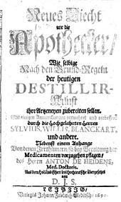 Neues Liecht vor die Apothecker, wie selbige nach den Grund-Regeln der heutigen Destillir-Kunst ihre Artzeneyen zubereiten sollen ... Nebenst einem Anhange von denen Irrthuemern ... des Anton de Heidens. Aus dem Holländ. ... überges. von D. J. S. (Johann Schreyer)