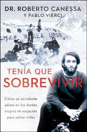Tenía que sobrevivir (I Had to Survive Spanish Edition): Cómo un accidente aéreo en los Andes inspiró mi vocación para salvar vidas
