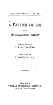 A Father of Six: And An Occasional Holiday; from the Original of N.E. Potapeēko