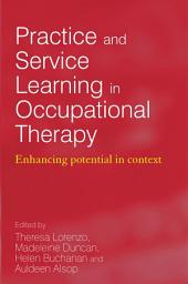 Practice and Service Learning in Occupational Therapy: Enhancing Potential in Context