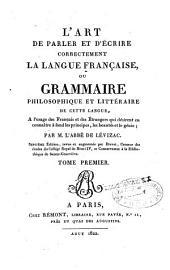 L'art de parler et d'écrire correctement la langue française, ou grammaire philosophique et littéraire de cette langue...