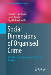Social Dimensions of Organised Crime: Modelling the Dynamics of Extortion Rackets