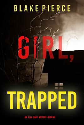 Girl  Trapped  An Ella Dark FBI Suspense Thriller   Book 8