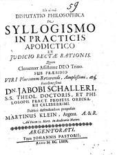 Disp. philos. de syllogismo in practicis apodictico ex iudicio rectae rationis