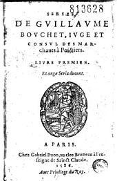 Serees de Guillaume Bouchet, iuge et consul des Marchants à Poictiers. Livre premier...