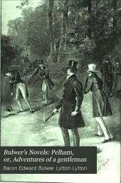Bulwer's Novels: Pelham, or, Adventures of a gentleman