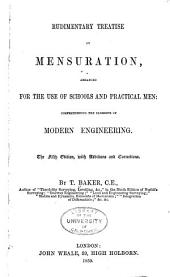 Rudimentary treatise on mensuration: arranged for the use of schools and practical men comprehending the elements of modern engineering