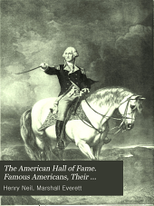 The American Hall of Fame: Famous Americans, Their Portraits, Biographies and Thrilling Experiences, by Marshall Everett [pseud.] ... Describing the Most Startling and Important Events in the History of the United States