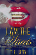 I Am The Streets: Volume 1 by T.L. Joy
